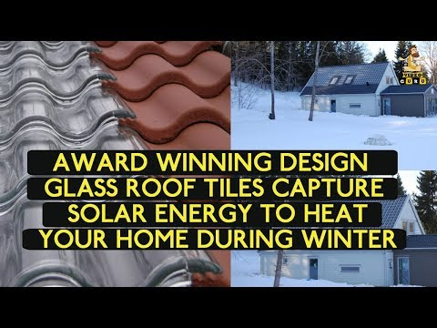 AWARD WINNING DESIGN GLASS ROOF TILES CAPTURE SOLAR ENERGY TO HEAT YOUR HOME DURING WINTER