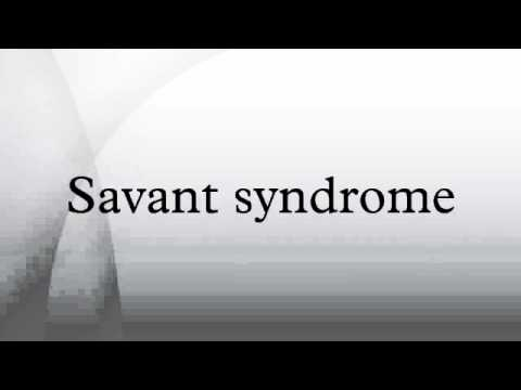 savant syndrome The syndrome of the savant, seen from childhood, is accompanied by various forms of congenital dementia - autism spectrum disorders, epilepsy, fg syndrome each known case of this pathology is individual and has its stages of development of the disease.
