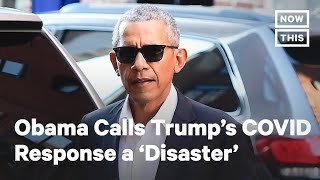Obama Calls Trump's COVID-19 Response a 'Chaotic Disaster' | NowThis