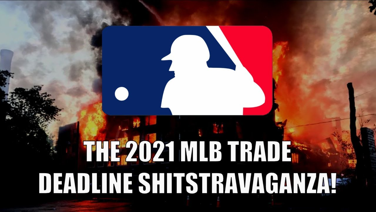 The 2021 MLB Trade Deadline Shitstravaganza!