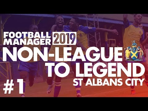 Non-League to Legend FM19 | ST ALBANS | Part 1 | THE BEGINNING | Football Manager 2019