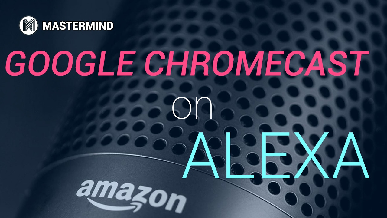 Mastermind Skill: Alexa integration with Google Chromecast TV