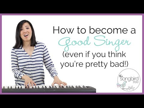 How to become a good singer even if you think you're pretty bad!