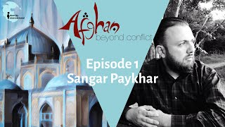 """Ep 1: Featuring Sangar Paykhar - """"Afghan: Beyond Conflict"""""""