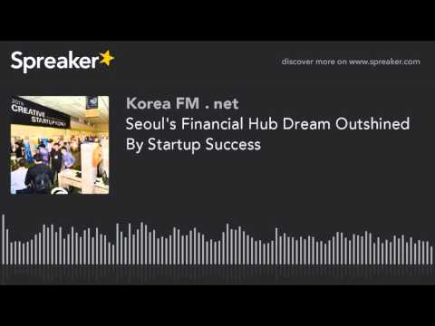 Seoul's Financial Hub Dream Outshined By Startup Success