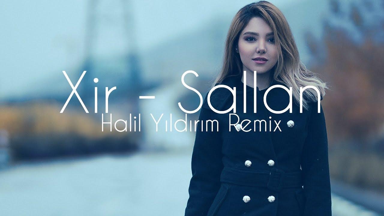 Xir - Sallan ( Halil Yıldırım Remix )