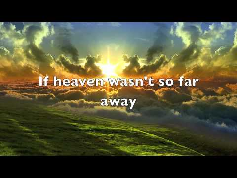 If heaven weren't so far away music video with Lyrics