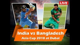 Live Asia Cup 2018 || India vs Bangladesh || Live Match Today || Live Cricket Streaming