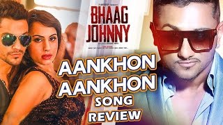 Aankhon Aankhon | Bhaag Johnny | SONG REVIEW | Latest Honey Singh Hindi Songs 2015