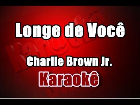 Longe de você - Charlie Brown Jr. - Karaokê