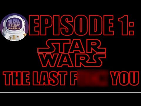 Star Wars The Last F You: Episode 1 | One Giant Leap For Geeks Podcast