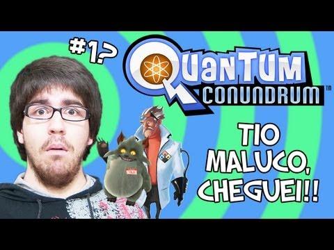 TIO MALUCO, CHEGUEI!! - Quantum Conundrum #1?