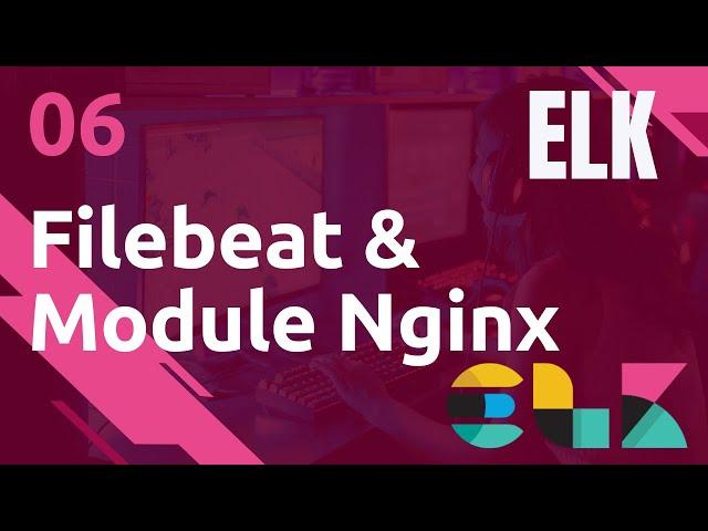 ELK - 6. FILEBEAT : INSTALLATION ET MODULE EX. NGINX