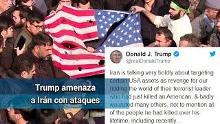 Trump amenaza a Irán con atacar 52 puntos en caso de agresiones contra EU