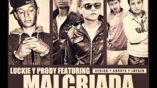 Luckie y Prody Ft. Xehion y Anuvyx y Jheger - Malcriada (Prod. By Idiway) (Estreno 2012)