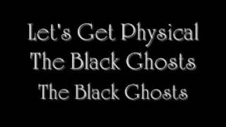Lets Get Physical-The Black Ghosts (Only Music)