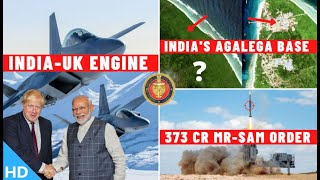 Download Indian Defence Updates : India-UK Engine Deal,373Cr MRSAM Order,MWF 80% Indian,6000 NG7,Agalega Base