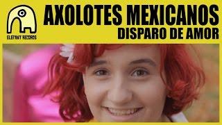 AXOLOTES MEXICANOS - Disparo De Amor [Official]