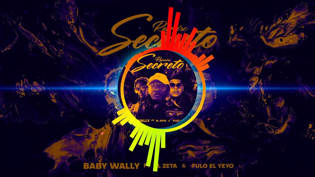 Baby Wally - Secreto remix ft El Zeta & Fulo El Yeyo