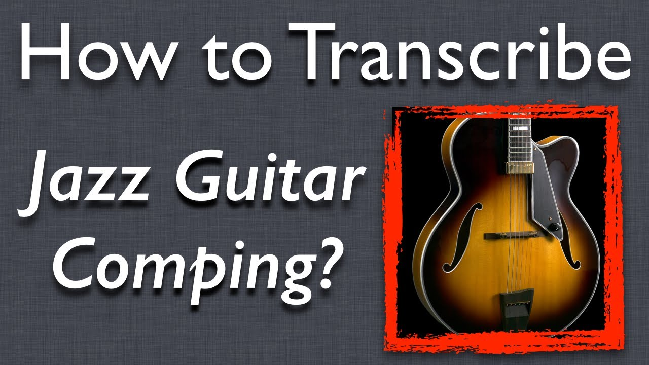 How to Play Jazz Guitar: How to Transcribe Comping from Recordings - Jazz  Guitar Lesson
