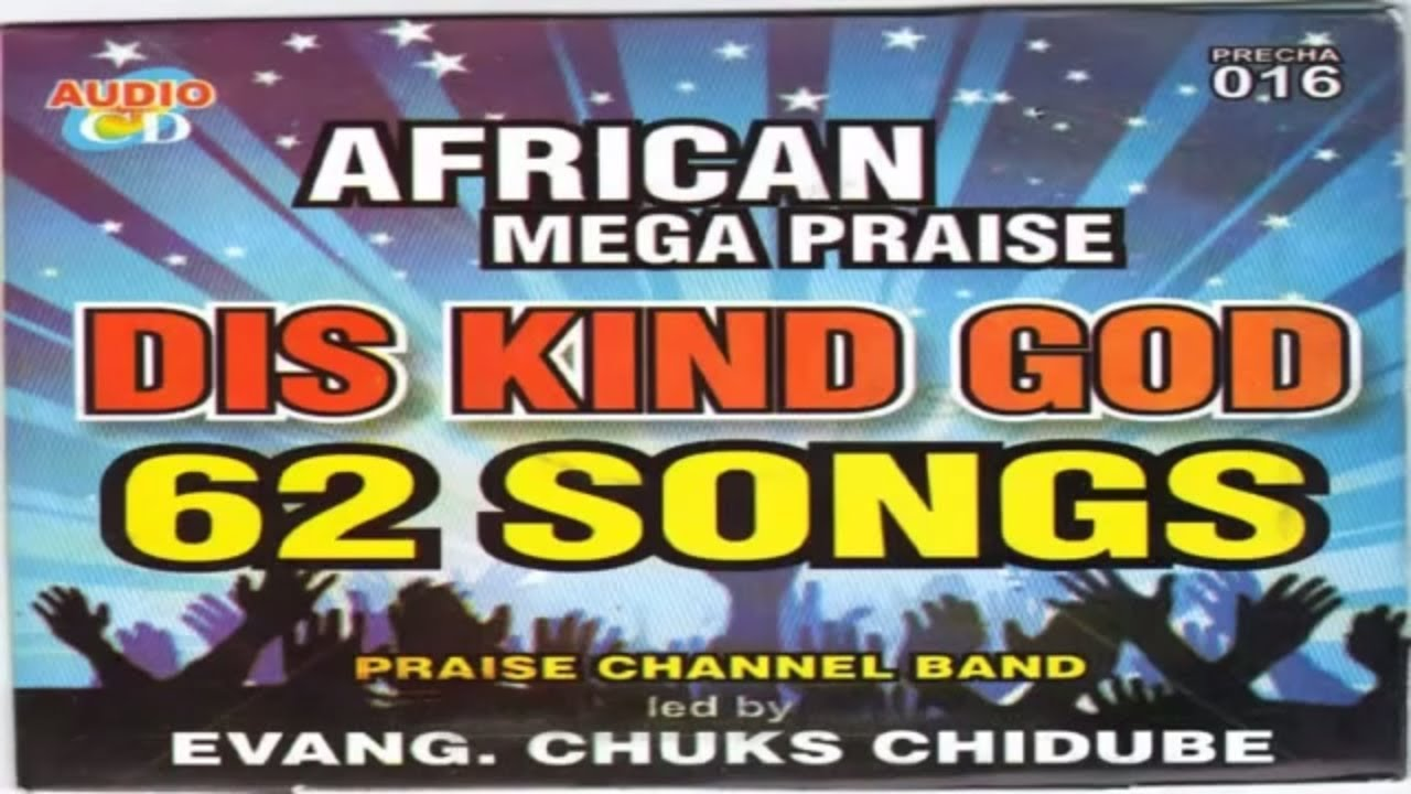 NIGERIAN GOSPEL MUSIC 2019 -  DIS KIND GOD | CHUKS CHIDUBE | AFRICAN PRAISE SONGS 2019