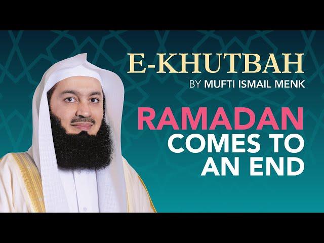 Ramadan Comes to an End - eKhutbah - Mufti Menk