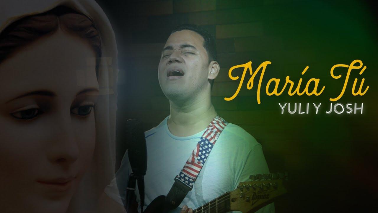 MARÍA TÚ, INTERCESORA - Acordes y Letra (YULI Y JOSH) Música Mariana, Virgen María - MÚSICA CATÓLICA