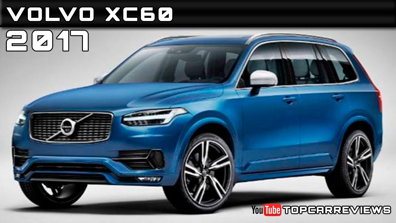 2017 volvo xc60 review rendered price specs release date. Black Bedroom Furniture Sets. Home Design Ideas