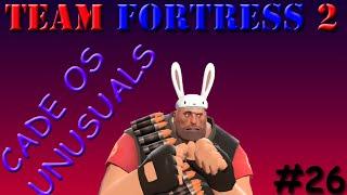 ROUBARAM MEUS UNUSUALS???? - Team Fortress 2 - [PT-BR] #26