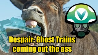 Despair: Ghost Trains coming out the Ass - Rev [Vinesauce]