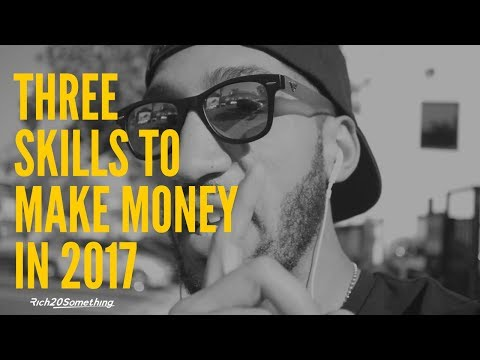 3 SKILLS TO MAKE MONEY IN 2017 | Learn these and you'll never go broke