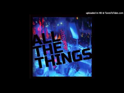 "Dual Core - ""All The Things"""