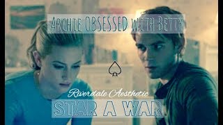 IF ARCHIE WAS OBSESSED WHIT BETTY  II  Riverdale Aesthetic  II  STAR A WAR  II