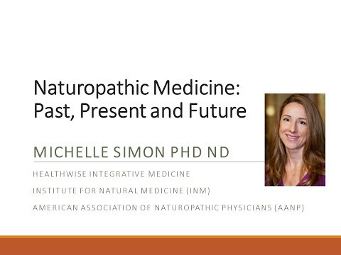 Naturopathic Medicine Past, Present, and Future presented by Dr. Michelle Simon