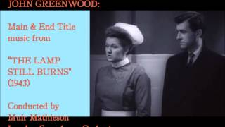 "John Greenwood: Main & End Title music from ""The Lamp Still Burns"" (1943)"