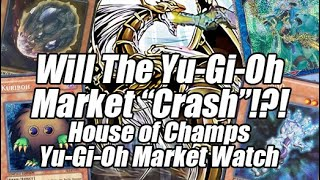 Will The Yu-Gi-Oh Market Crash!?! Insane Buyouts Surging! House of Champs Yu-Gi-Oh Market Watch