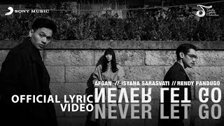 Afgan, Isyana Sarasvati, Rendy Pandugo - Never Let Go | Official Video Lirik