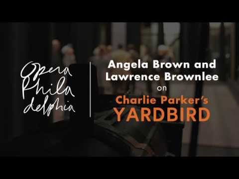 Angela Brown and Lawrence Brownlee | Charlie Parker's YARDBIRD
