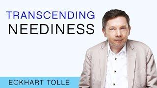 Transcending Neediness