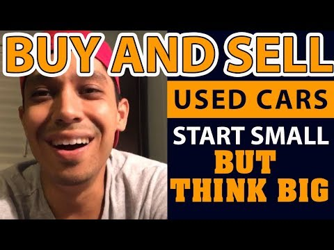 Buy And Sell Used Cars - Start Small but Think BIG