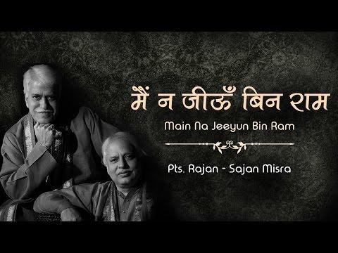 Pts. Rajan-Sajan Misra   Main Na Jeeyun Bin Ram