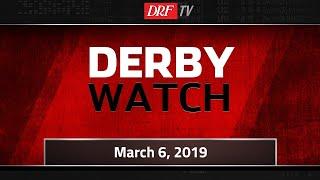Derby Watch - March 6, 2019