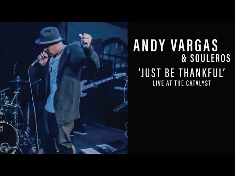 Andy Vargas & Souleros - Just Be Thankful | Live at the Catalyst in Santa Cruz