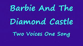 Barbie Diamond Castle-Two Voices One Song (Pop Remix) w/lyrics
