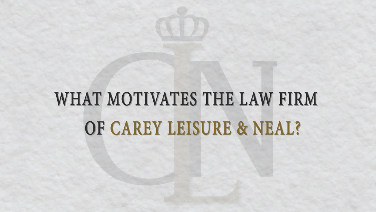 What Motivates The Law Firm Of Carey Leisure and Neal?