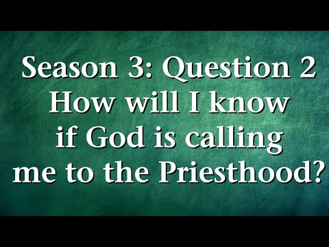 S3Q2. How will I know if God is calling me to the priesthood?