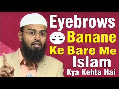 Eyebrows Banane Ke Bare Me Islam Kya Kehta Hai Aur Uske Drawbacks By Adv. Faiz Syed