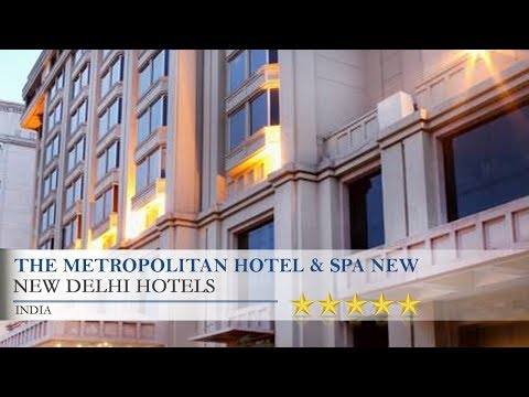 The Metropolitan Hotel & Spa New Delhi - New Delhi Hotels, India
