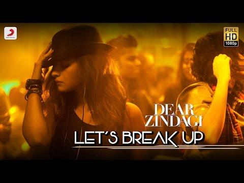 Let's Break Up - Dear Zindagi   Gauri S   Alia   Shah Rukh   Amit T   Kausar M   Vishal D