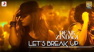 Download Hindi Video Songs - Let's Break Up - Dear Zindagi | Gauri S | Alia | Shah Rukh | Amit T | Kausar M | Vishal D